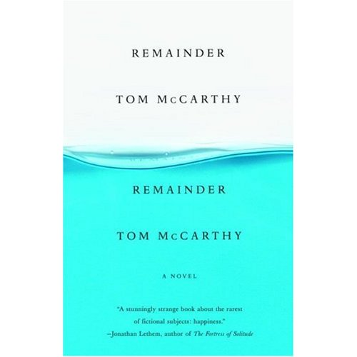 a review of remainder a novel by tom mccarthy Several reviews of tom mccarthy's fourth novel satin island  tower'), much as  the narrator of mccarthy's breakout novel remainder is legally.